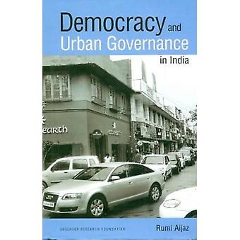 Democracy and Urban Governance in India by Rumi Aijaz - 9788171889082
