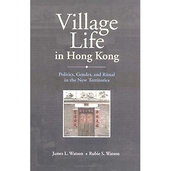 Village Life in Hong Kong - Politics - Gender - and Ritual in the New