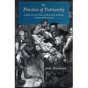 Die Praxis des Patriarchats: Gender and the Politics of Haushalt Autorität im frühen modernen Frankreich