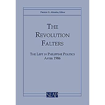 The Revolution Falters - The Left in Philippine Politics after 1986 by