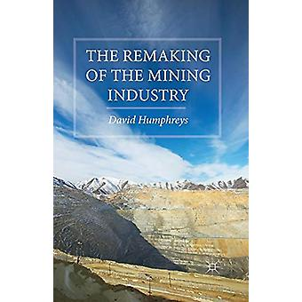 The Remaking of the Mining Industry by D. Humphreys - 9781349684274 B