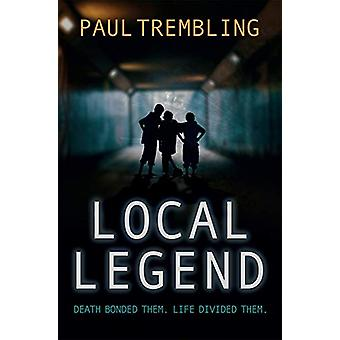 Local Legend - Death bonded them. Life divided them. by Paul Trembling