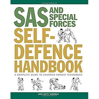 SAS and Special Forces Self Defence Handbook - A Complete Guide to Una