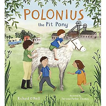 Polonius the Pit Pony par Richard O Neill & Illustrated par Feronia Parker Thomas