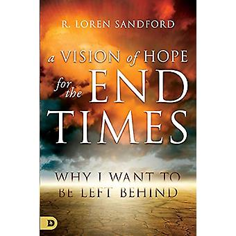 Vision of Hope for the End Times - A by R. Loren Sandford - 978076844