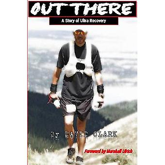 Out There - A Story of Ultra Recovery by David Clark - 9781499721195 B