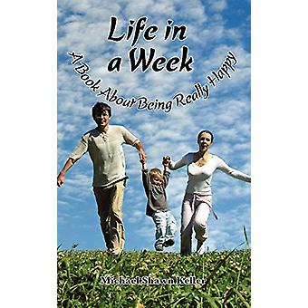 Life in a Week - about Being Really Happy by Michael Keller - 9781608