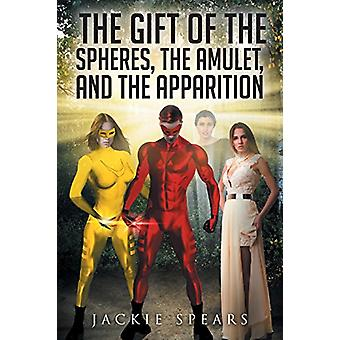 The Gift of the Spheres - the Amulet - and the Apparition by Jackie S