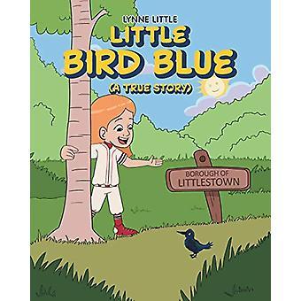 Little Bird Blue - (a True Story) by Lynne Little - 9781644710968 Book