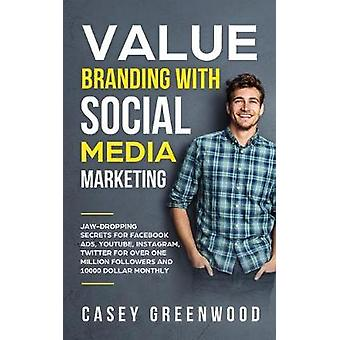 Value Branding with Social Media Marketing - Jaw-Dropping Secrets for