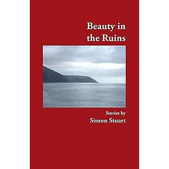 Beauty in the Ruins by Simon Stuart - 9781740278478 Book