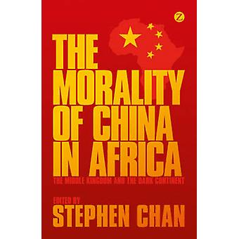 The Morality of China in Africa - The Middle Kingdom and the Dark Cont