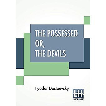 The Possessed Or - The Devils - A Novel In Three Parts - Translated Fr