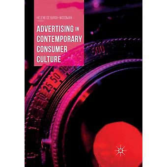 Advertising in Contemporary Consumer Culture by Helene de BurghWoodman
