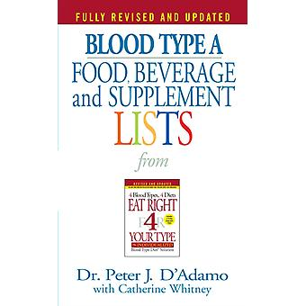 Blood Type A Food Beverage and Supplement Lists by Dr Peter J D Adamo & Edited by Catherine Whitney
