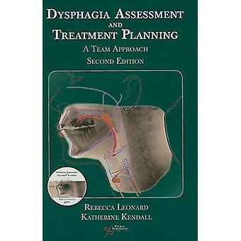Dysphagia Assessment and Treatment Planning  A Team Approach by Kathy Kendall Rebecca Leonard