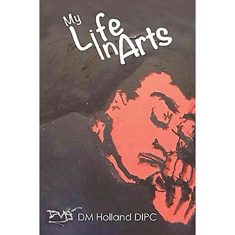 My Life In Arts by D.M. Holland DIPC