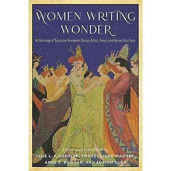 Women Writing Wonder by Edited by Julie L J Koehler & Edited by Shandi Lynne Wagner & Edited by Anne E Duggan & Edited by Adrion Dula