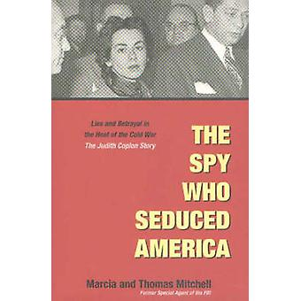The Spy Who Seduced America  Lies and Betrayal in the Heat of the Cold War The Judith Coplon Story by Marcia Mitchell & Thomas Mitchell