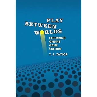 Spille mellem verdener - udforsker Online spil kultur i T. L. Taylor-