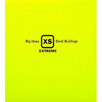 XS Extreme - Big Ideas - Small Buildings by Phyllis Richardson - 97805