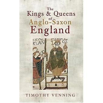 The Kings & Queens of Anglo-Saxon England by Timothy Venning - 978144