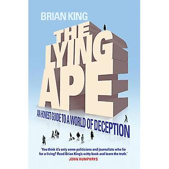 The Lying Ape - An Honest Guide to a World of Deception by Brian King