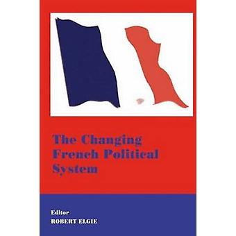 The Changing French Political System by Elgie & Robert
