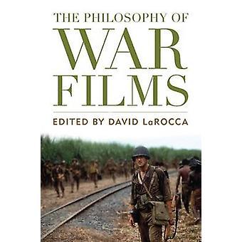 The Philosophy of War Films by David LaRocca - 9780813141688 Book
