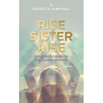 Rise van zus Rise - een gids voor het ontketenen van de Wise - wilde vrouw binnen
