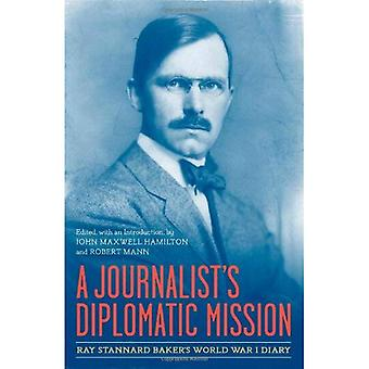 A Journalist's Diplomatic Mission: Ray Stannard Baker's World War I Diary