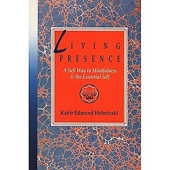 Living Presence: Sufi Way to Mindfulness and the Unfolding of the Essential Self