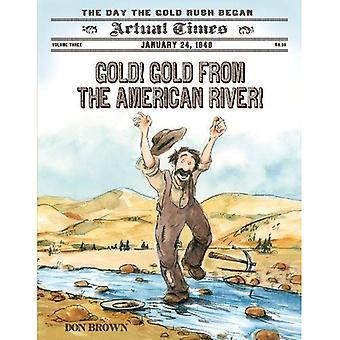 Goud! Goud uit de American River!: de dag dat de Gold Rush begon (werkelijke tijden)