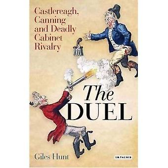 Le Duel: Castlereagh, Canning et rivalité mortelle du Cabinet