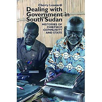 Dealing with Government in South Sudan: Histories of Chiefship, Community and State (Eastern Africa Series)