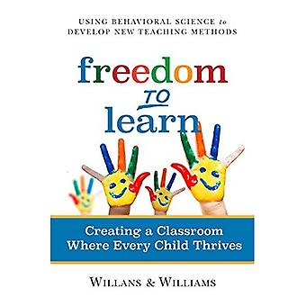 Freedom to Learn: Creating a Classroom Where Every Child Thrives