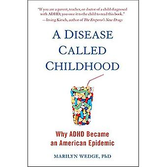 A Disease Called Childhood:� Why ADHD Became an American Epidemic