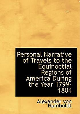 Personal Narrative of Travels to the Equinoctial Regions of America  During the Year 17991804 Large Print Edition by Humboldt & Alexander von