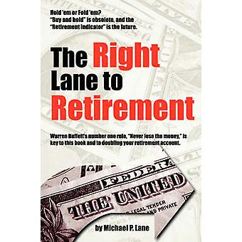The Right Lane to Retirement by Lane & Michael P.