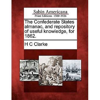 Die Konföderierten Staaten Almanach und Repository für nützliches Wissen für 1862. von Clarke & H C