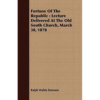 Förmögenheten av Republiken föreläsningen levereras på gamla söder kyrkan mars 30 1878 av Emerson & Ralph Waldo