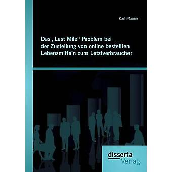 Das Last Mile Problem bei der Zustellung von online bestellten Lebensmitteln zum Letztverbraucher by Maurer & Karl