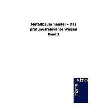 Metallbauermeister  Das prfungsrelevante Wissen by Sarastro GmbH