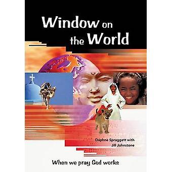 Window on the World - When We Pray God Works by Daphne Spraggett - Jil