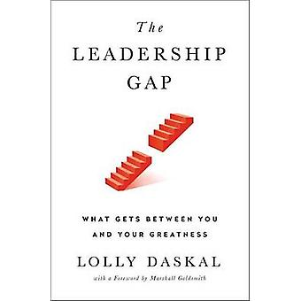 The Leadership Gap - What Gets Between You and Your Greatness by Lolly