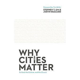 Why Cities Matter - To God - the Culture - and the Church by Stephen T