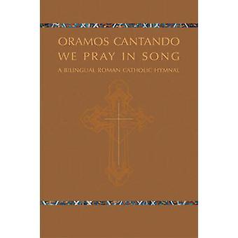 Oramos Cantando - We Pray in Song - A Bilingual Roman Catholic Hymnal b