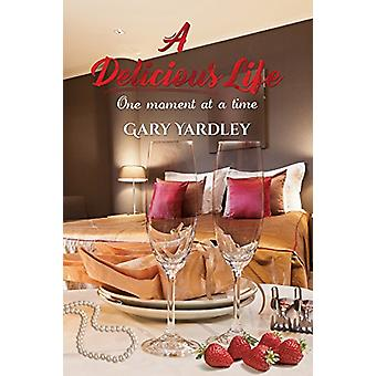 A Delicious Life - - One Moment at a Time - 9781786931573 Book
