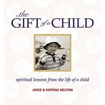 The Gift of a Child - Spirtual Lessons from the Life of a Child by Jam
