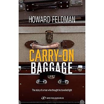Carry on Baggage - The Story of a Man Who Thought He Travelled Light b